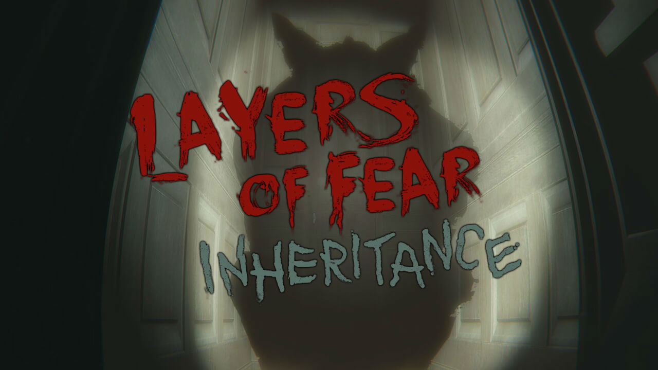 Layers of Fear Inheritance Review