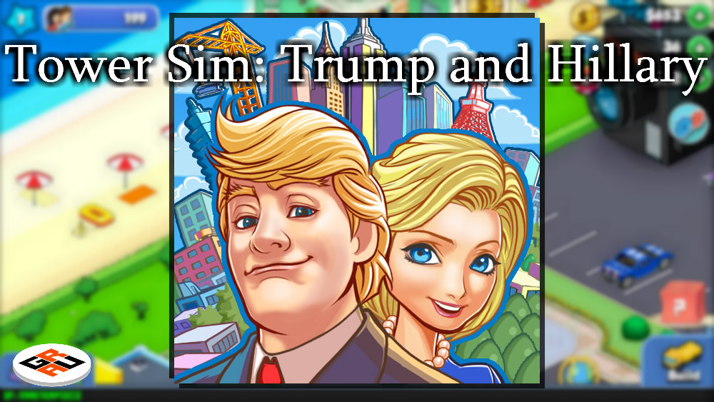 Tower Sim: Trump and Hillary Gameplay and Review