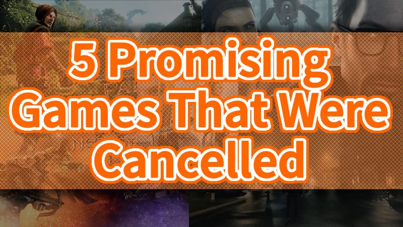 Five Promising Games That Were Cancelled